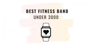 Best fitness band under 3000