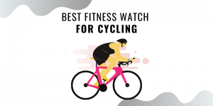 Best Fitness Watch For Cycling